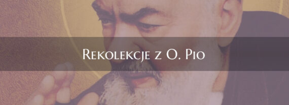 Rekolekcje z O. Pio