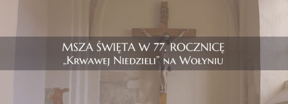 """Msza Święta w 77. rocznicę """"Krwawej Niedzieli"""" na Wołyniu"""