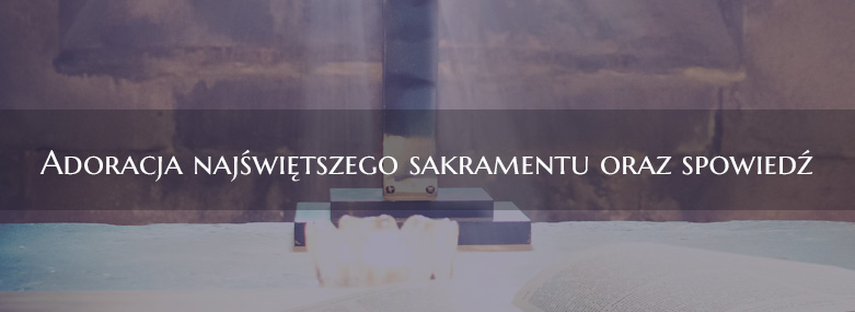 Adoracja najświętszego sakramentu oraz spowiedź